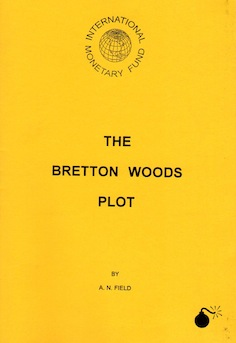 The Bretton Woods Plot A. N. Field