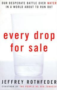 Veritas Books: Every Drop for Sale Battle Over Water J.Rothfeder