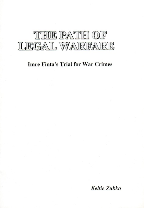 Veritas Books: The Path of Legal Warfare Imre Fintas Trial for War Crimes Keltie Zubko