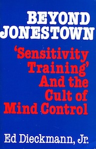 Veritas Books: Beyond Jonestown Sensitivity Training and the Cult of Mind Control E. Dieckmann