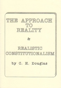 Veritas Books: The Approach to Reality and Realistic Constitutionalism C. H. Douglas