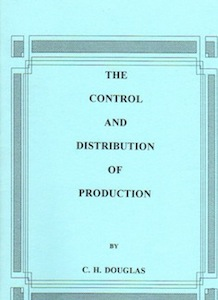 Veritas Books: The Control and Distribution of Production C. H. Douglas